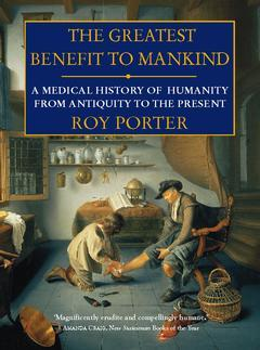 Couverture de l'ouvrage Greatest benefit to mankind : a medical history of humanity from antiquity to the present