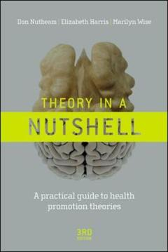 Couverture de l'ouvrage Theory in a nutshell: a practical guide to health promotion theories