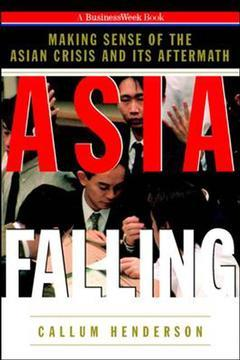 Couverture de l'ouvrage Asia falling : making sense of the asian crisis and its aftermath