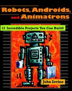 Couverture de l'ouvrage Androids, robots & animatrons : 12 incredible projects you can build! (paper)