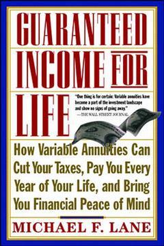 Cover of the book Guaranteed income for life : how variable annuities can cut your taxes, pay you every year of your life and bring you financial peace of mind