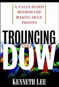 Couverture de l'ouvrage Trouncing the dow : a value based method for making huge profits in the stock market