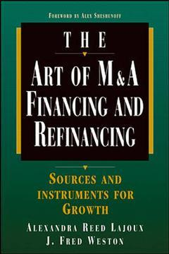 Cover of the book The art of M & A financing & refinancing sources & instrument for growth