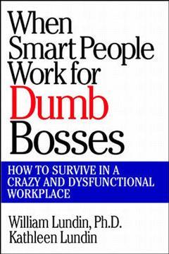 Cover of the book When smart people work for dumb bosses : how to survive in a crazy and dysfunctional workplace