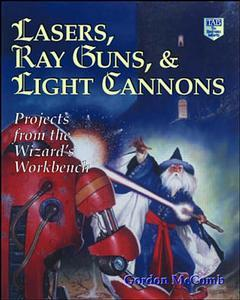 Cover of the book Lasers, ray guns and light cannons: projects from the Wizard's workbench (paper)