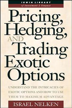 Couverture de l'ouvrage Pricing, hedging & trading exotic options: understand the intricacies of exotic options & how to use them to maximum advantage