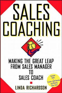 Couverture de l'ouvrage Sales coaching: making the great leap from sales manager to sales coach
