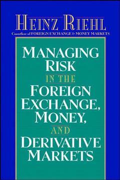 Couverture de l'ouvrage Managing risk in the foreign exchange, money and derivative markets