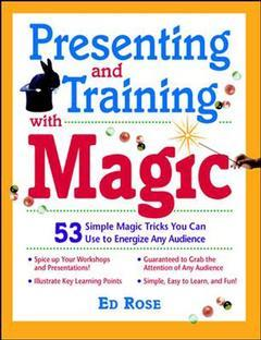 Couverture de l'ouvrage Presenting & training with magic: 50 simple magic tricks you can use to energize any audience