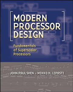 Couverture de l'ouvrage Modern processor design: fundamentals of superscalar processors