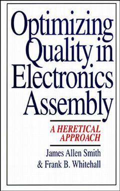 Couverture de l'ouvrage Optimizing quality in electronics assembly : a heretical approach