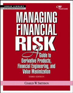 Couverture de l'ouvrage Managing financial risk : a guide to derivative products, financial engineering and value maximization, 3° ed.