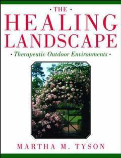 Couverture de l'ouvrage The healing landscape : therapeutic outdoor environments