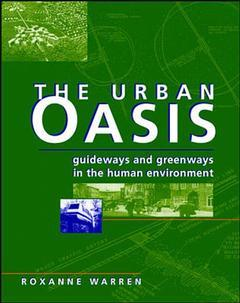 Couverture de l'ouvrage The urban oasis : guideways & greenways in the human environment