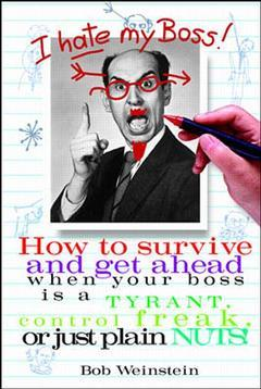 Couverture de l'ouvrage I hate my boss! how to survive and get ahead when your boss is a tyrant, control freak or just plain nuts! (paper)