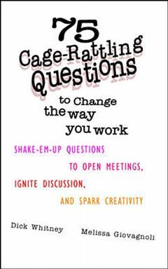 Couverture de l'ouvrage 75 cage rattling questions to change the way you work : shake em up questions to open meetings & spark creativity (paper)
