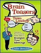 Couverture de l'ouvrage Brain teasers for team leadershundreds of word puzzles and number games to energize your meetings