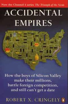 Cover of the book Accidental empires: how the boys of Silicon Valley make their millions, foreign competition & still can't get a date, 2nd ed 1996 (paper)