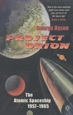 Couverture de l'ouvrage Project Orion: The Atomic Spaceship 1957-1965