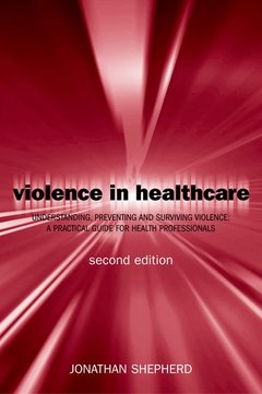 Cover of the book Violence in healthcare. Understanding, preventing and surviving violence : A pratical guide for health professionals, 2nd ed. 2001, reprinted 2002
