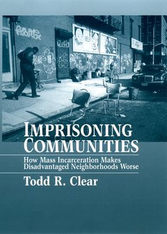 Couverture de l'ouvrage Imprisoning communities: how mass incarceration makes disadvantaged neighborhoods worse (series: studies in crime and public policy)