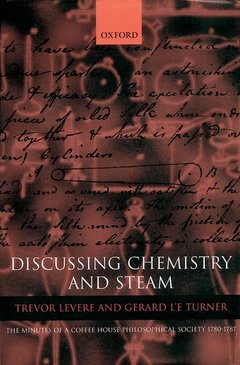 Couverture de l'ouvrage Discussing chemistry and steam the minutes of a coffee house philosophical society 1780-1787