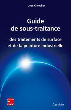 Couverture de l'ouvrage Guide de sous-traitance des traitements de surface et de la peinture industrielle