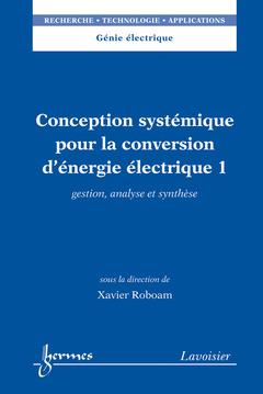 Couverture de l'ouvrage Conception systémique pour la conversion d'énergie électrique 1