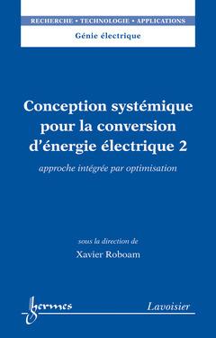 Couverture de l'ouvrage Conception systémique pour la conversion d'énergie électrique 2