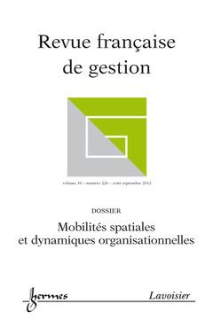 Couverture de l'ouvrage Mobilités spatiales et dynamiques organisationnelles (Revue française de gestion Volume 38 N° 226 / Août-Septembre 2012)