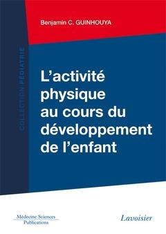 Couverture de l'ouvrage L'activité physique au cours du développement de l'enfant