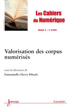 Couverture de l'ouvrage Valorisation des corpus numérisés (Les Cahiers du Numérique Volume 8 N° 3/Juillet-Septembre 2012)