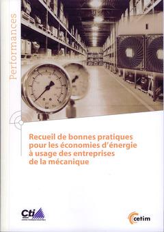 Couverture de l'ouvrage Recueil de bonnes pratiques pour les économies d'énergie à usage des entreprises de la mécanique (9Q168)