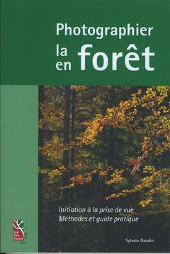 Couverture de l'ouvrage Photographier la forêt, photographier en forêt