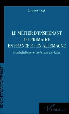 Couverture de l'ouvrage Le métier d'enseignant du primaire en France et en Allemagne