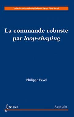 Couverture de l'ouvrage La commande robuste par loop-shaping