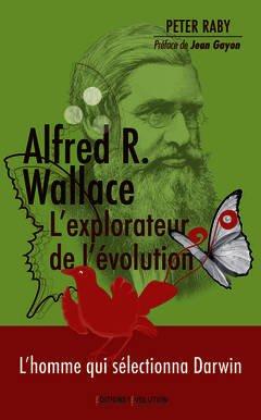 Couverture de l'ouvrage Alfred Russel Wallace, l'explorateur de l'évolution