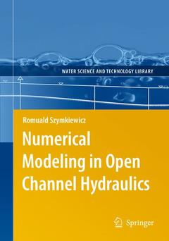 Couverture de l'ouvrage Numerical modeling in open channel hydraulics (Water science & technology library)
