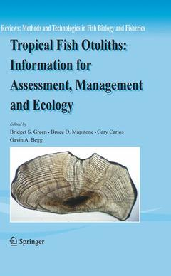 Couverture de l'ouvrage Tropical fish otoliths : information for assessment, management & ecology (reviews : Methods & technologie in fish biology & fisheries)