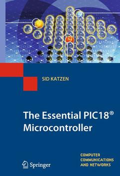 Couverture de l'ouvrage The essential PIC 18 microcontroller (Computer communications and networks, Vol. 24)