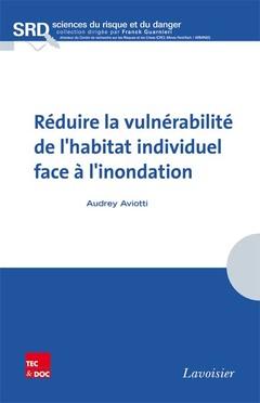 Couverture de l'ouvrage Réduire la vulnérabilité de l'habitat individuel face à l'inondation