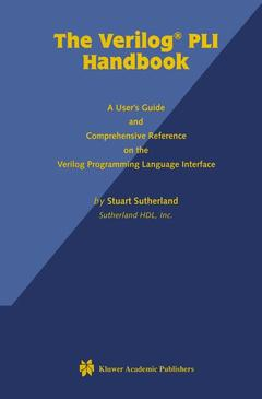 Couverture de l'ouvrage The Verilog PLI handbook : a user's guide and comprehensive reference on the Verilog programming language interface (with CD-Rom)