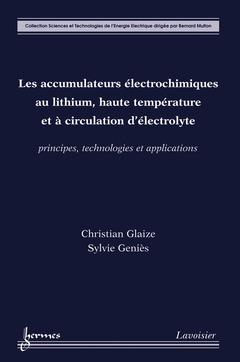 Couverture de l'ouvrage Les accumulateurs électrochimiques au lithium, haute température et à circulation d'électrolyte