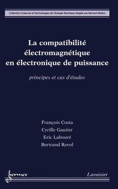 Couverture de l'ouvrage La compatibilité électromagnétique en électronique de puissance