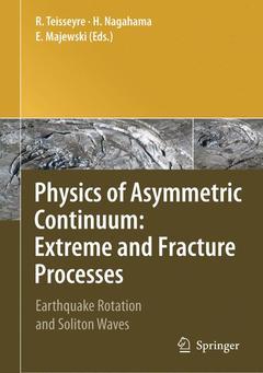 Couverture de l'ouvrage Physics of asymmetric continuum: extreme & fracture processes. Earthquake rotation & soliton waves