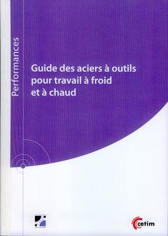 Couverture de l'ouvrage Guide des aciers à outils pour travail à froid et à chaud