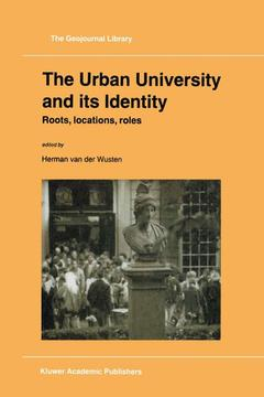 Couverture de l'ouvrage The urban university and its identity: roots, locations, roles (geojournal library 45)