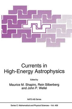 Cover of the book Currents in high-energy astrophysics (Proc,Erice,Sicily,7-18 may 1994)(NATO adv. science institutes series C, 458)