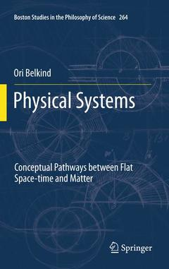 Couverture de l'ouvrage Physical systems: conceptual pathways between flat space-time and matter (hardback) (series: boston studies in the philosophy of science)