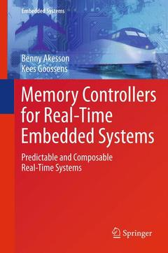 Couverture de l'ouvrage Memory controllers for real-time embedded systems: predictable and composable real-time systems (hardback) (series: embedded systems)